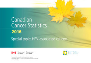 The Special Topic feature of the 2016 Canadian Cancer Statistics was dedicated to HPV-associated cancers